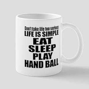 Life Is Eat Sleep And Handball Mug