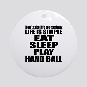 Life Is Eat Sleep And Handball Round Ornament