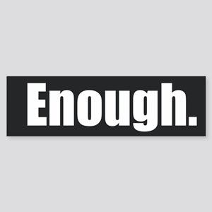 Enough. Bumper Sticker