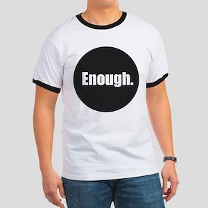 Enough. T-Shirt