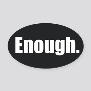 Enough. Oval Car Magnet