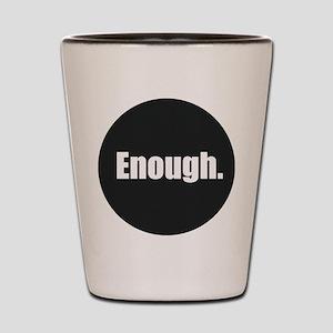 Enough. Shot Glass