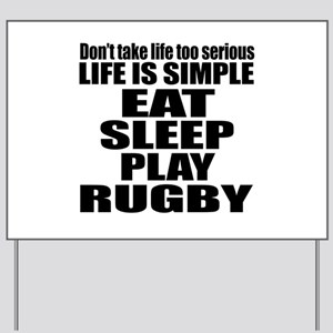 Life Is Eat Sleep And Rugby Yard Sign
