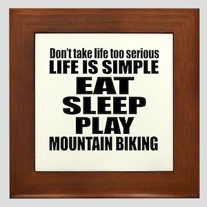 Life Is Eat Sleep And Mountain Biking Framed Tile
