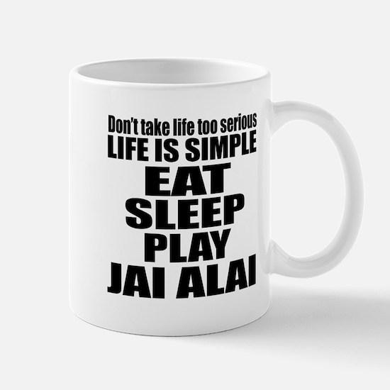 Life Is Eat Sleep And Jai Alai Mug