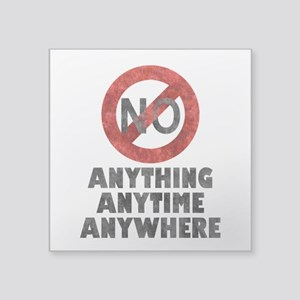 No Anything Anytime Anywhere Sticker
