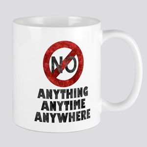 No Anything Anytime Anywhere Mugs