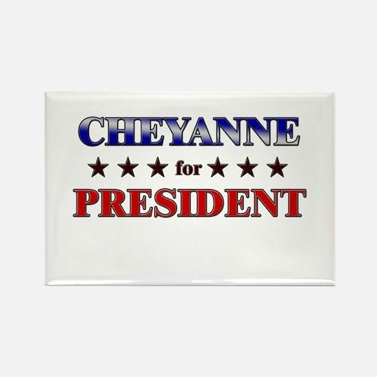 CHEYANNE for president Rectangle Magnet