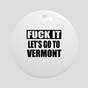 Let's Go To Vermont Round Ornament