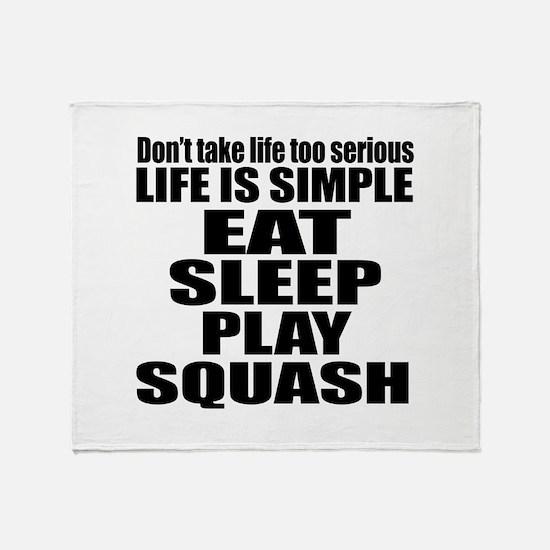 Life Is Eat Sleep And Squash Throw Blanket