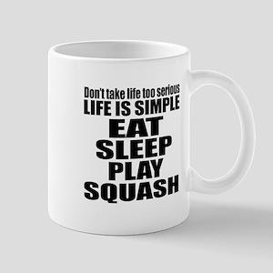 Life Is Eat Sleep And Squash Mug