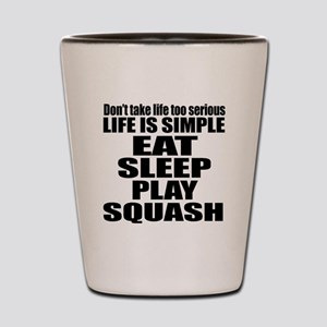 Life Is Eat Sleep And Squash Shot Glass