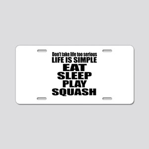 Life Is Eat Sleep And Squas Aluminum License Plate
