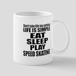 Life Is Eat Sleep And Speed Skating Mug