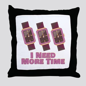 Need More Time Throw Pillow