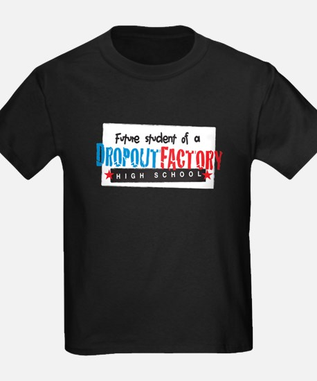 Dropout Factory High School T