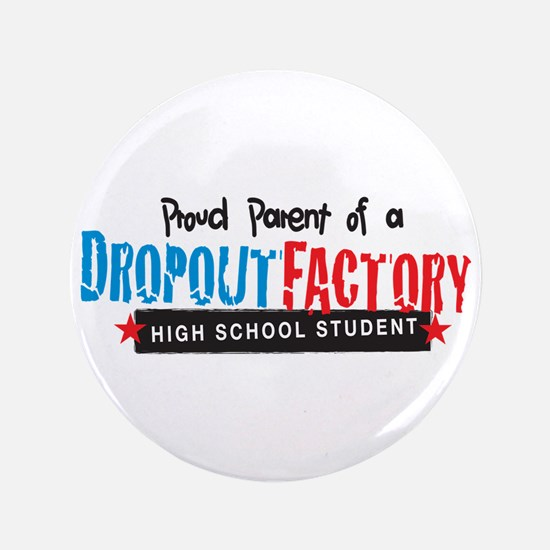 "Dropout Factory High School 3.5"" Button"