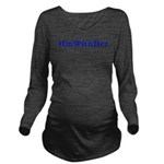 I'm With Her Long Sleeve Maternity T-Shirt