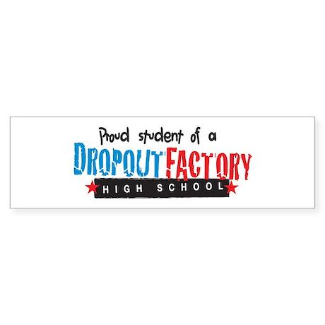 Dropout Factory High School Bumper Sticker
