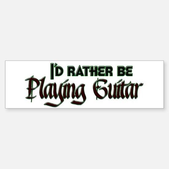 I'd Rather Be Playing Guitar Bumper Bumper Bumper Sticker