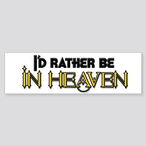 I'd Rather Be In Heaven Bumper Sticker