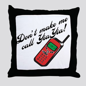 Don't Make Me Call YiaYia Throw Pillow