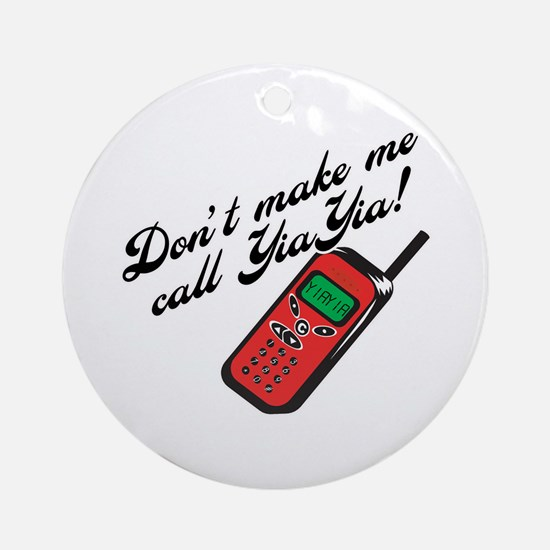 Don't Make Me Call YiaYia Ornament (Round)