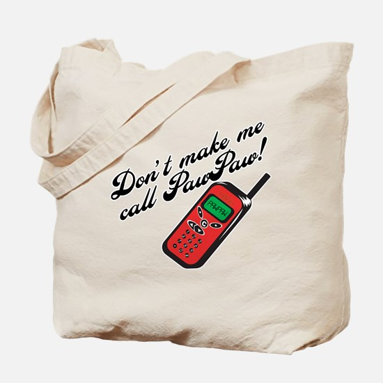 Don't Make Me Call PawPaw Tote Bag