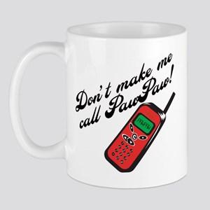 Don't Make Me Call PawPaw Mug
