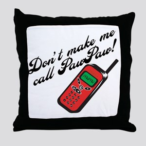 Don't Make Me Call PawPaw Throw Pillow