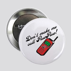 "Don't Make Me Call PawPaw 2.25"" Button"