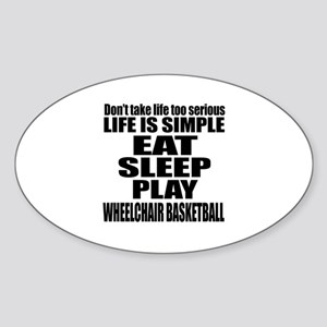Life Is Eat Sleep And Wheelchair ba Sticker (Oval)