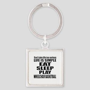 Life Is Eat Sleep And Wheelchair b Square Keychain