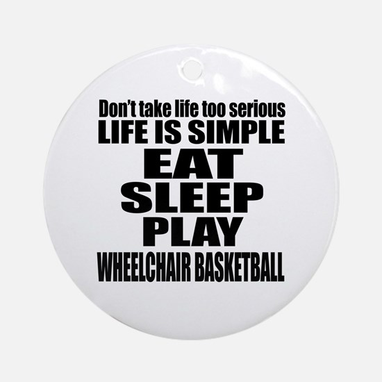 Life Is Eat Sleep And Wheelchair ba Round Ornament
