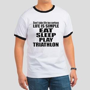 Life Is Eat Sleep And Triathlon Ringer T