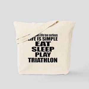 Life Is Eat Sleep And Triathlon Tote Bag