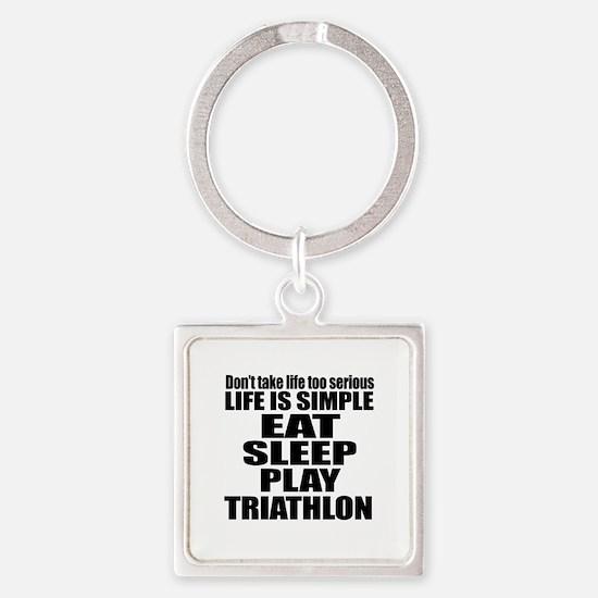 Life Is Eat Sleep And Triathlon Square Keychain
