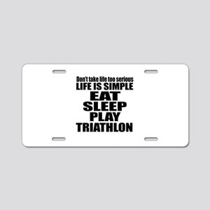 Life Is Eat Sleep And Triat Aluminum License Plate