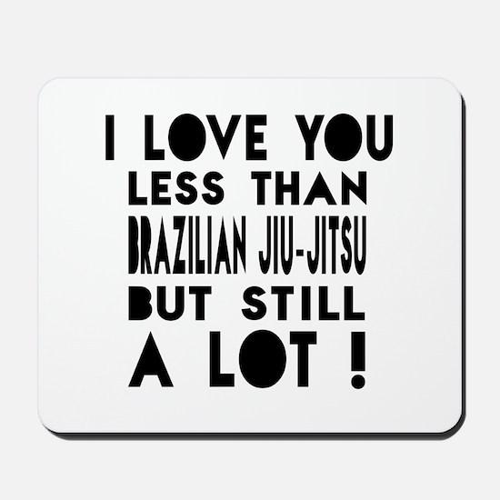 I Love You Less Than Brazilian Jiu Mousepad