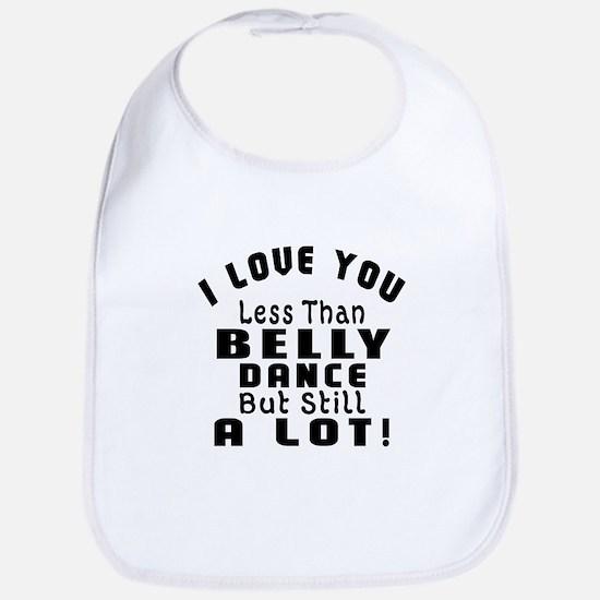 I Love You Less Than Belly Dance Bib