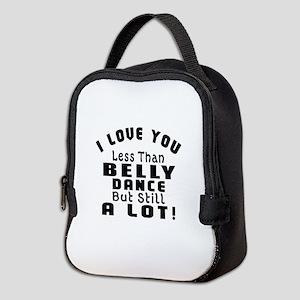 I Love You Less Than Belly Danc Neoprene Lunch Bag