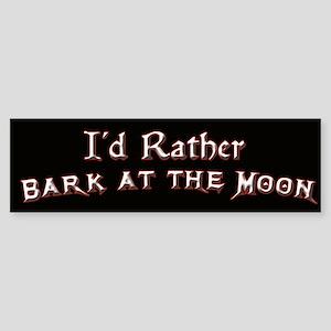 I'd Rather Bark at the Moon Bumper Sticker