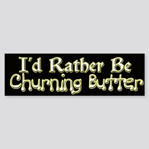 I'd Rather Be Churning Butter Bumper Sticker