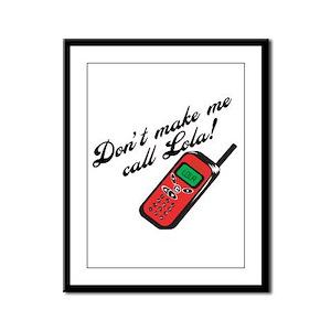 Don't Make Me Call Lola Framed Panel Print