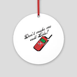 Don't Make Me Call Lola Ornament (Round)