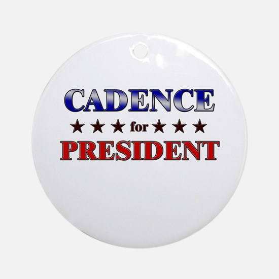 CADENCE for president Ornament (Round)