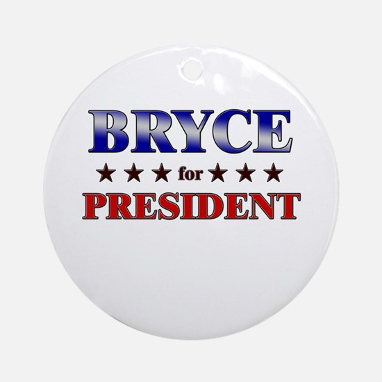 BRYCE for president Ornament (Round)