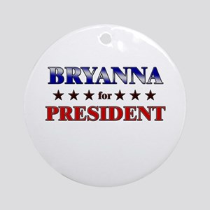 BRYANNA for president Ornament (Round)