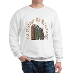 I'd Rather Be Reading! Sweatshirt