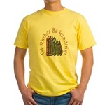I'd Rather Be Reading! Yellow T-Shirt